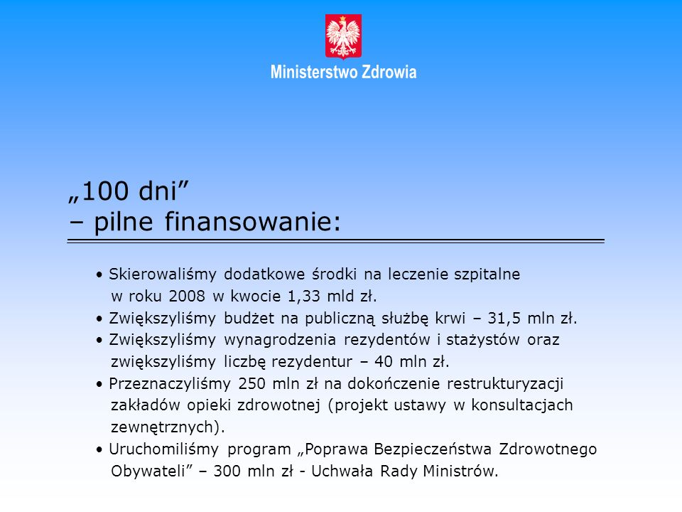 100 dni – pilne finansowanie: Skierowaliśmy dodatkowe środki na leczenie szpitalne w roku 2008 w kwocie 1,33 mld zł. Zwiększyliśmy budżet na publiczną