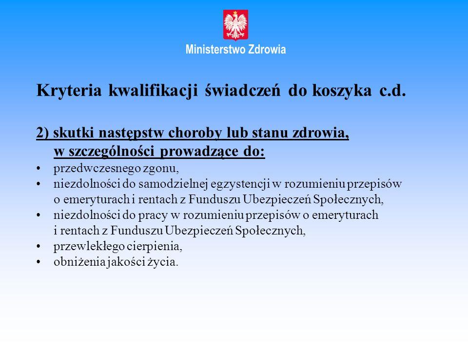 Kryteria kwalifikacji świadczeń do koszyka c.d. 2) skutki następstw choroby lub stanu zdrowia, w szczególności prowadzące do: przedwczesnego zgonu, ni