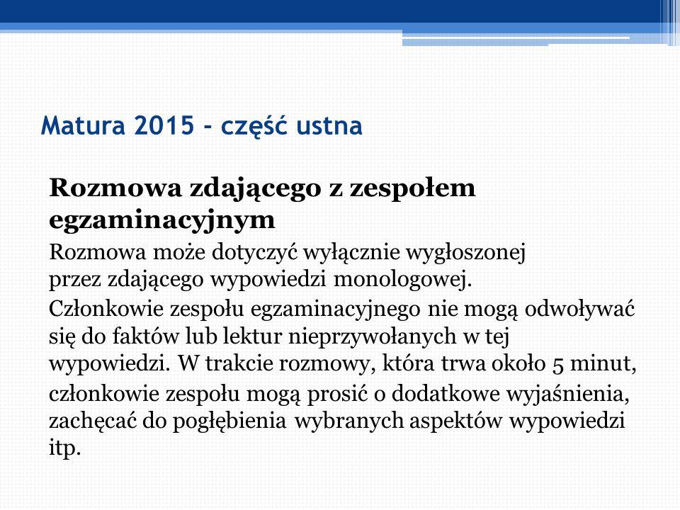 Matura 2015 - część ustna Rozmowa zdającego z zespołem egzaminacyjnym Rozmowa może dotyczyć wyłącznie wygłoszonej przez zdającego wypowiedzi monologow