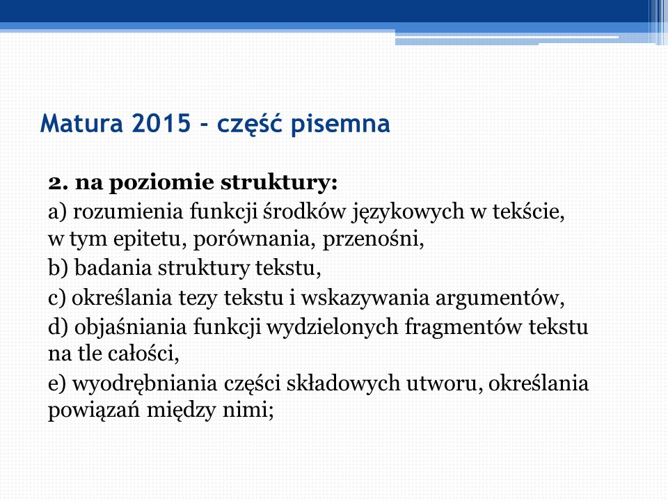 Matura 2015 - część pisemna 2. na poziomie struktury: a) rozumienia funkcji środków językowych w tekście, w tym epitetu, porównania, przenośni, b) bad