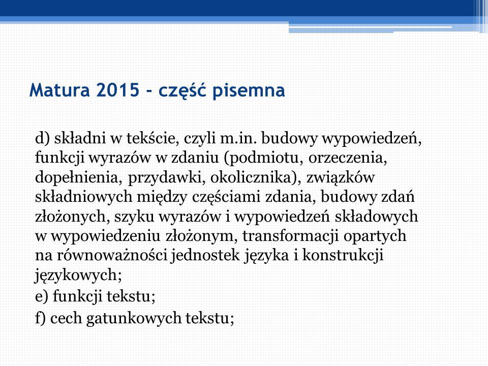 Matura 2015 - część pisemna d) składni w tekście, czyli m.in. budowy wypowiedzeń, funkcji wyrazów w zdaniu (podmiotu, orzeczenia, dopełnienia, przydaw