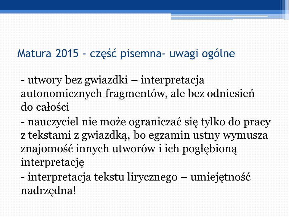 Matura 2015 - część pisemna- uwagi ogólne - utwory bez gwiazdki – interpretacja autonomicznych fragmentów, ale bez odniesień do całości - nauczyciel n