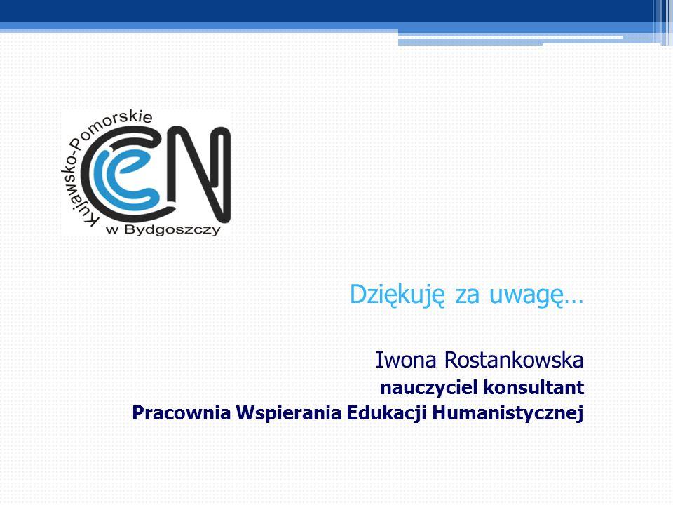 Dziękuję za uwagę… Iwona Rostankowska nauczyciel konsultant Pracownia Wspierania Edukacji Humanistycznej