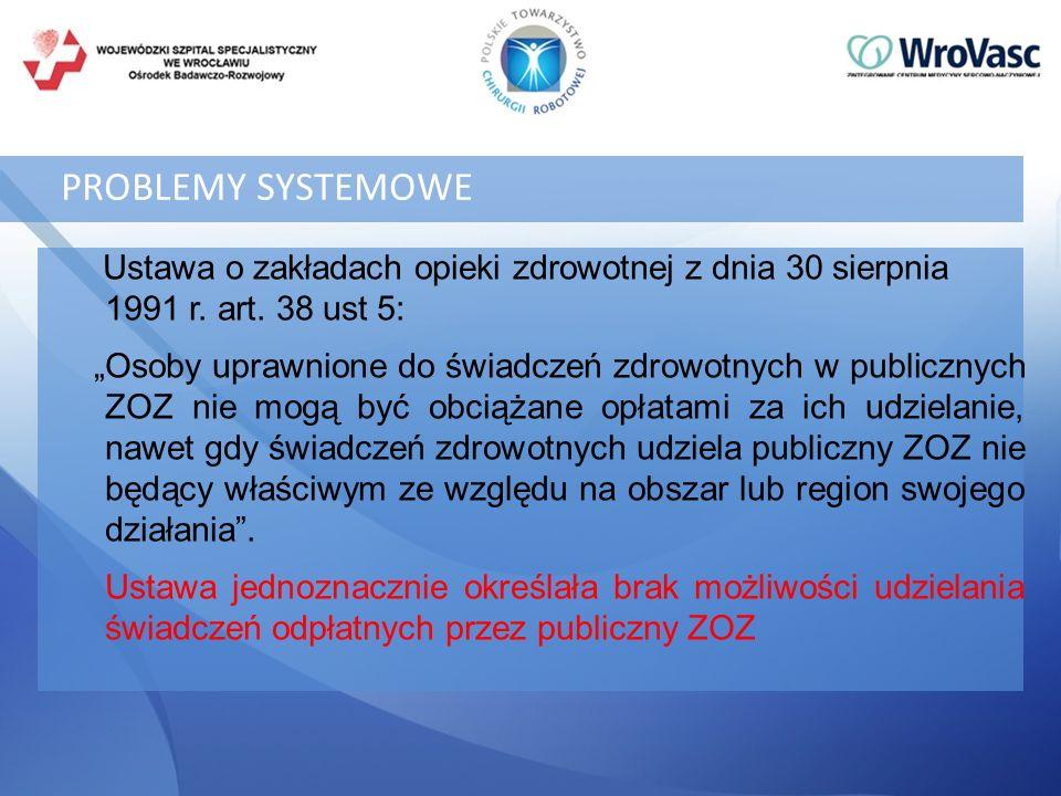 PROBLEMY SYSTEMOWE Ustawa o zakładach opieki zdrowotnej z dnia 30 sierpnia 1991 r. art. 38 ust 5: Osoby uprawnione do świadczeń zdrowotnych w publiczn