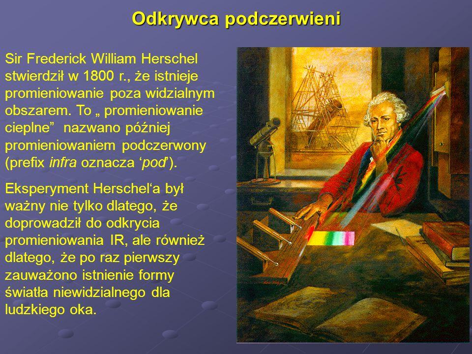 Sir Frederick William Herschel stwierdził w 1800 r., że istnieje promieniowanie poza widzialnym obszarem. To promieniowanie cieplne nazwano później pr