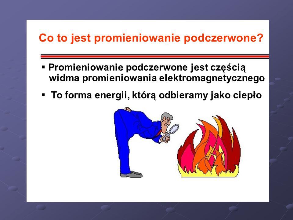 C Co to jest promieniowanie podczerwone? Promieniowanie podczerwone jest częścią widma promieniowania elektromagnetycznego To forma energii, którą odb