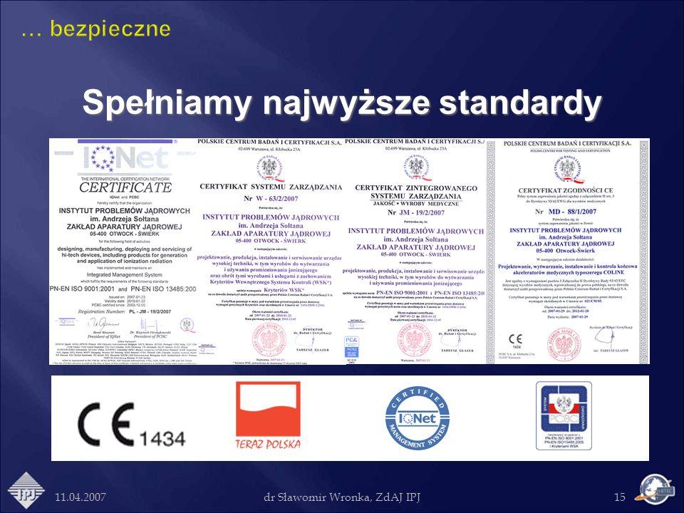 11.04.2007dr Sławomir Wronka, ZdAJ IPJ15 Spełniamy najwyższe standardy