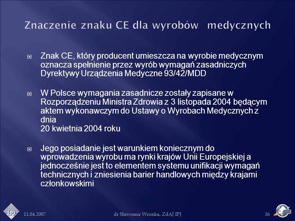11.04.2007dr Sławomir Wronka, ZdAJ IPJ36 Znaczenie znaku CE dla wyrobów medycznych Znak CE, który producent umieszcza na wyrobie medycznym oznacza spe