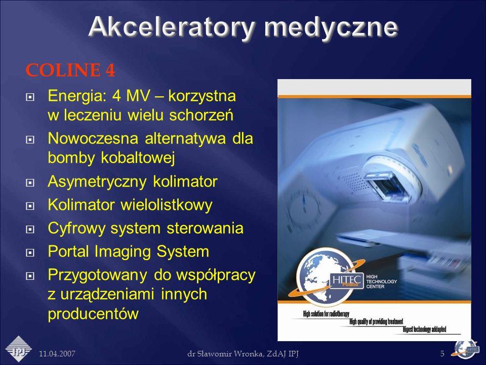 11.04.2007dr Sławomir Wronka, ZdAJ IPJ5 COLINE 4 Energia: 4 MV – korzystna w leczeniu wielu schorzeń Nowoczesna alternatywa dla bomby kobaltowej Asyme