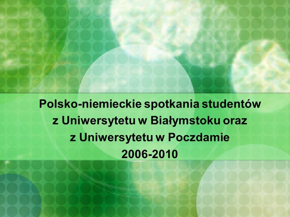 Polsko-niemieckie spotkania studentów z Uniwersytetu w Białymstoku oraz z Uniwersytetu w Poczdamie 2006-2010