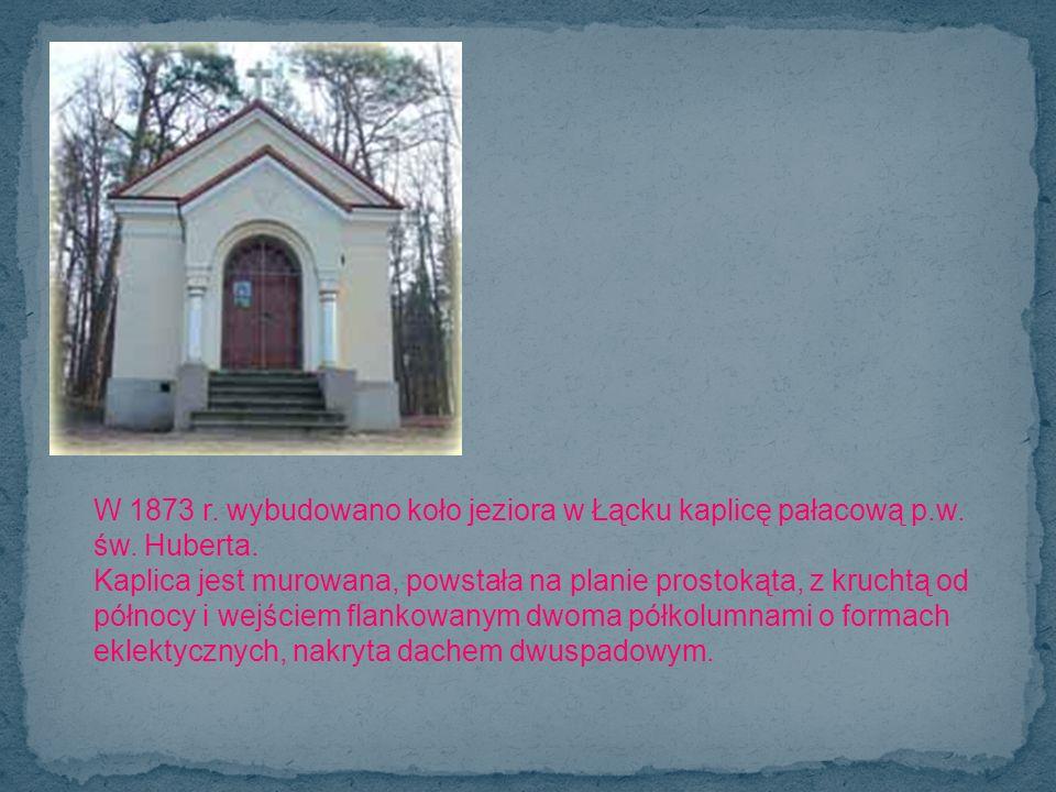 W 1873 r. wybudowano koło jeziora w Łącku kaplicę pałacową p.w. św. Huberta. Kaplica jest murowana, powstała na planie prostokąta, z kruchtą od północ