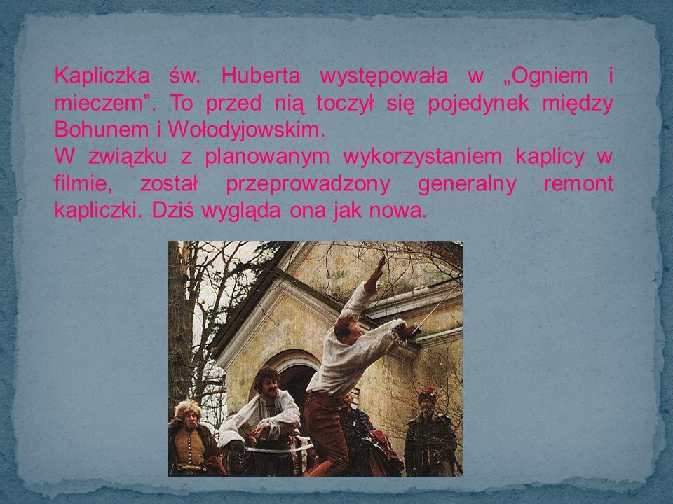 Kapliczka św. Huberta występowała w Ogniem i mieczem. To przed nią toczył się pojedynek między Bohunem i Wołodyjowskim. W związku z planowanym wykorzy