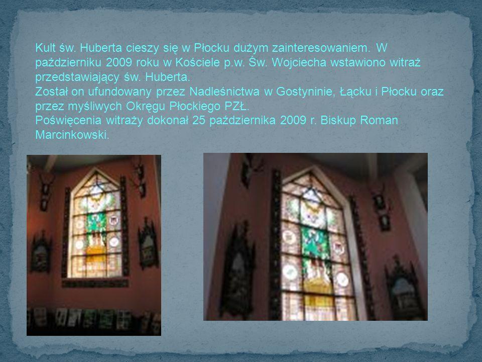 Kult św. Huberta cieszy się w Płocku dużym zainteresowaniem. W październiku 2009 roku w Kościele p.w. Św. Wojciecha wstawiono witraż przedstawiający ś