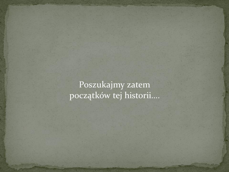Poszukajmy zatem początków tej historii….