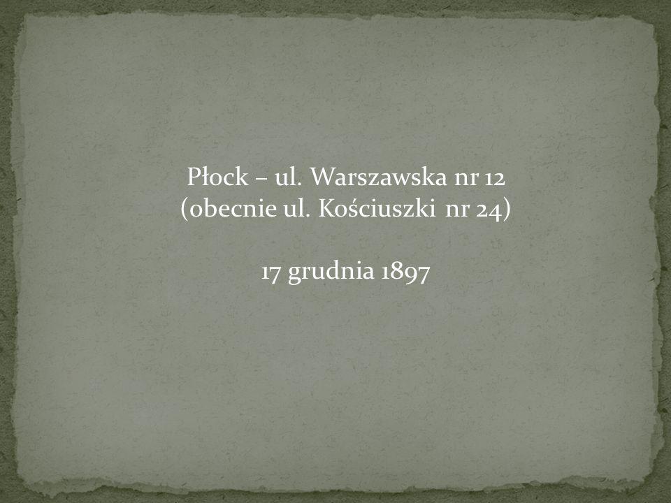 Płock – ul. Warszawska nr 12 (obecnie ul. Kościuszki nr 24) 17 grudnia 1897