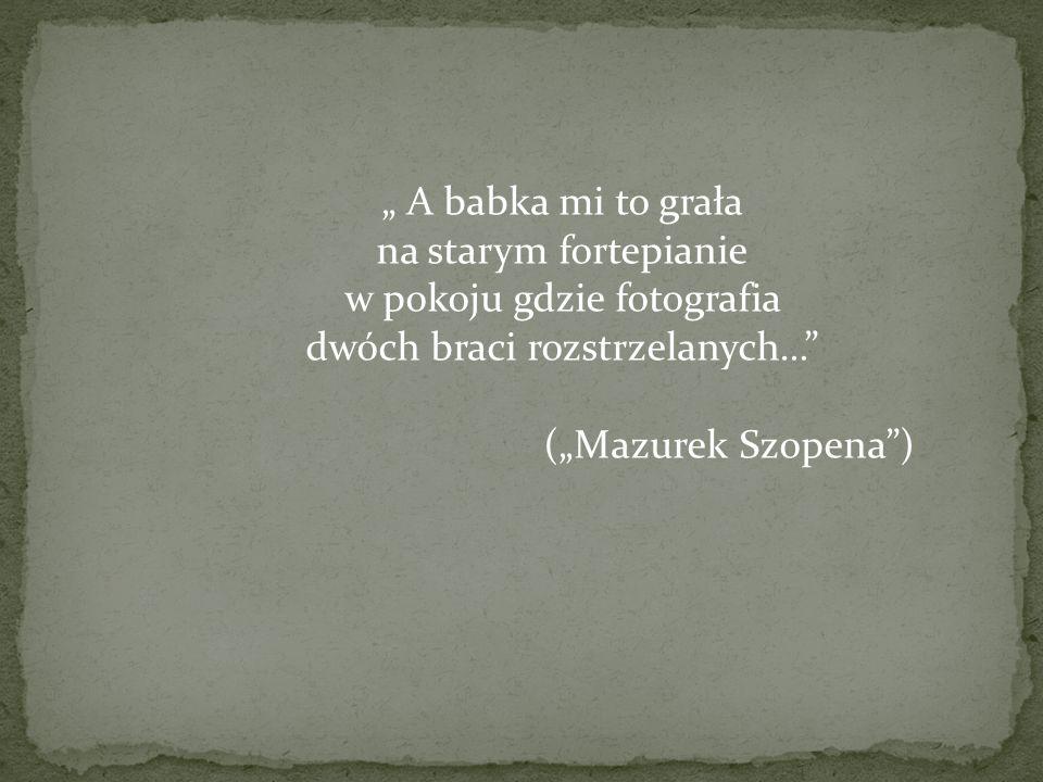 A babka mi to grała na starym fortepianie w pokoju gdzie fotografia dwóch braci rozstrzelanych… (Mazurek Szopena)