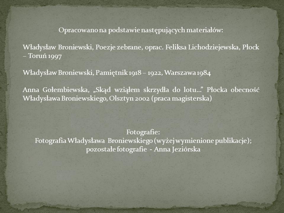 Opracowano na podstawie następujących materiałów: Władysław Broniewski, Poezje zebrane, oprac. Feliksa Lichodziejewska, Płock – Toruń 1997 Władysław B