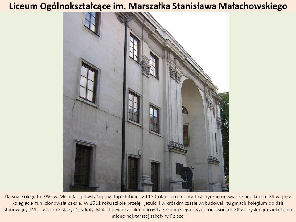 Liceum Ogólnokształcące im. Marszałka Stanisława Małachowskiego Dawna Kolegiata P.W św. Michała, powstała prawdopodobnie w 1180roku. Dokumenty history