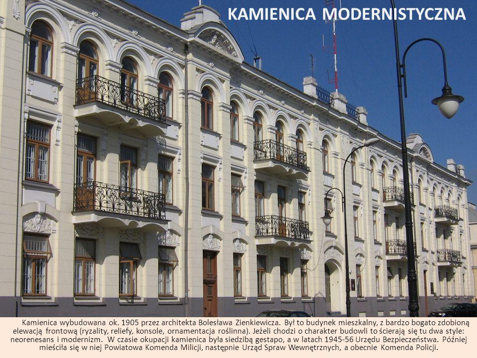 KAMIENICA MODERNISTYCZNA Kamienica wybudowana ok. 1905 przez architekta Bolesława Zienkiewicza. Był to budynek mieszkalny, z bardzo bogato zdobioną el