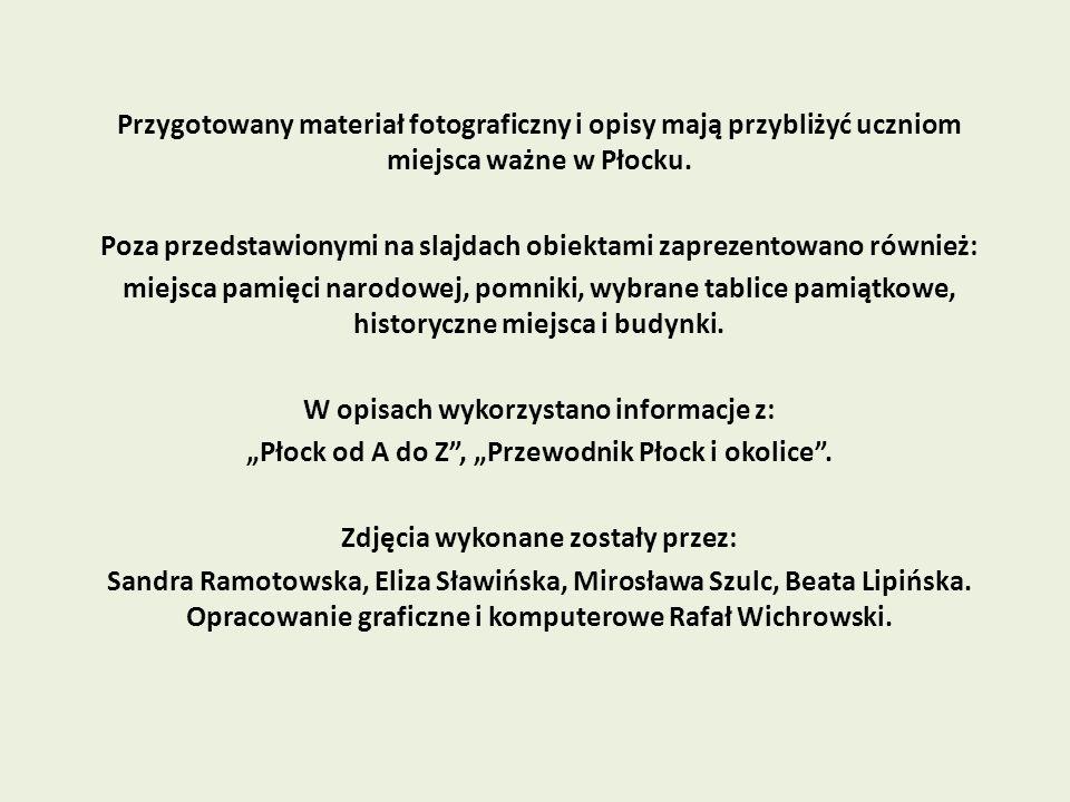 Przygotowany materiał fotograficzny i opisy mają przybliżyć uczniom miejsca ważne w Płocku. Poza przedstawionymi na slajdach obiektami zaprezentowano