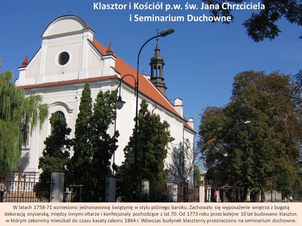 Klasztor i Kościół p.w. św. Jana Chrzciciela i Seminarium Duchowne W latach 1758-71 wzniesiono jednonawową świątynię w stylu późnego baroku. Zachowało