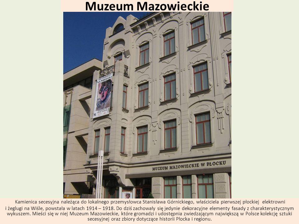 Muzeum Mazowieckie Kamienica secesyjna należąca do lokalnego przemysłowca Stanisława Górnickiego, właściciela pierwszej płockiej elektrowni i żeglugi
