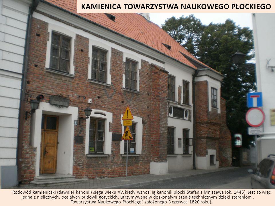 KAMIENICA TOWARZYSTWA NAUKOWEGO PŁOCKIEGO Rodowód kamieniczki (dawniej kanonii) sięga wieku XV, kiedy wznosi ją kanonik płocki Stefan z Mniszewa (ok.