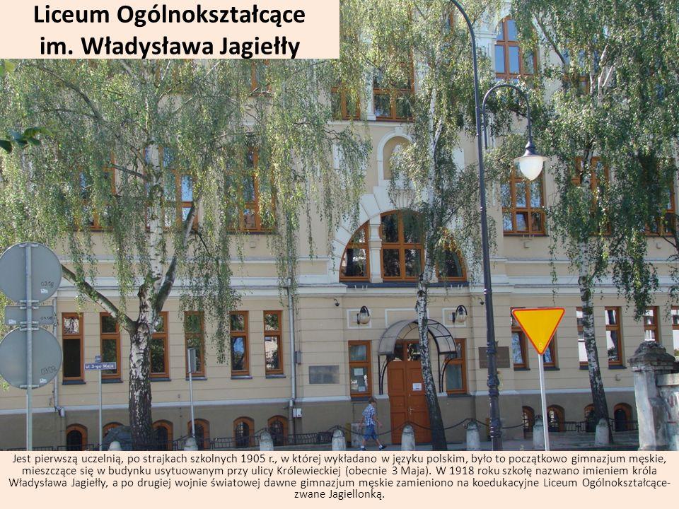 Liceum Ogólnokształcące im. Władysława Jagiełły Jest pierwszą uczelnią, po strajkach szkolnych 1905 r., w której wykładano w języku polskim, było to p