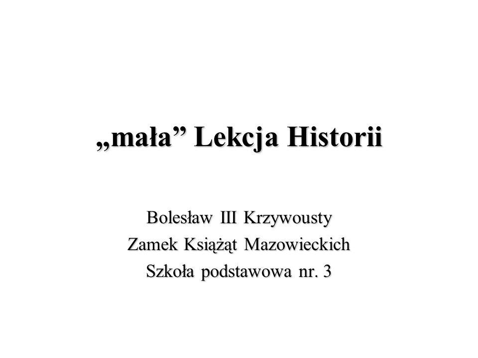 mała Lekcja Historii Bolesław III Krzywousty Zamek Książąt Mazowieckich Szkoła podstawowa nr. 3