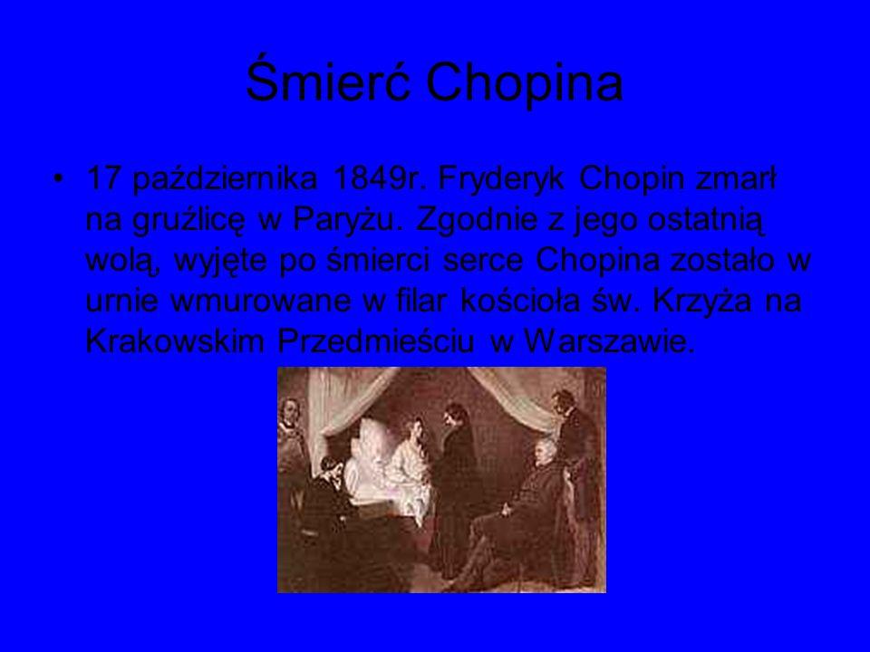 Śmierć Chopina 17 października 1849r. Fryderyk Chopin zmarł na gruźlicę w Paryżu. Zgodnie z jego ostatnią wolą, wyjęte po śmierci serce Chopina został
