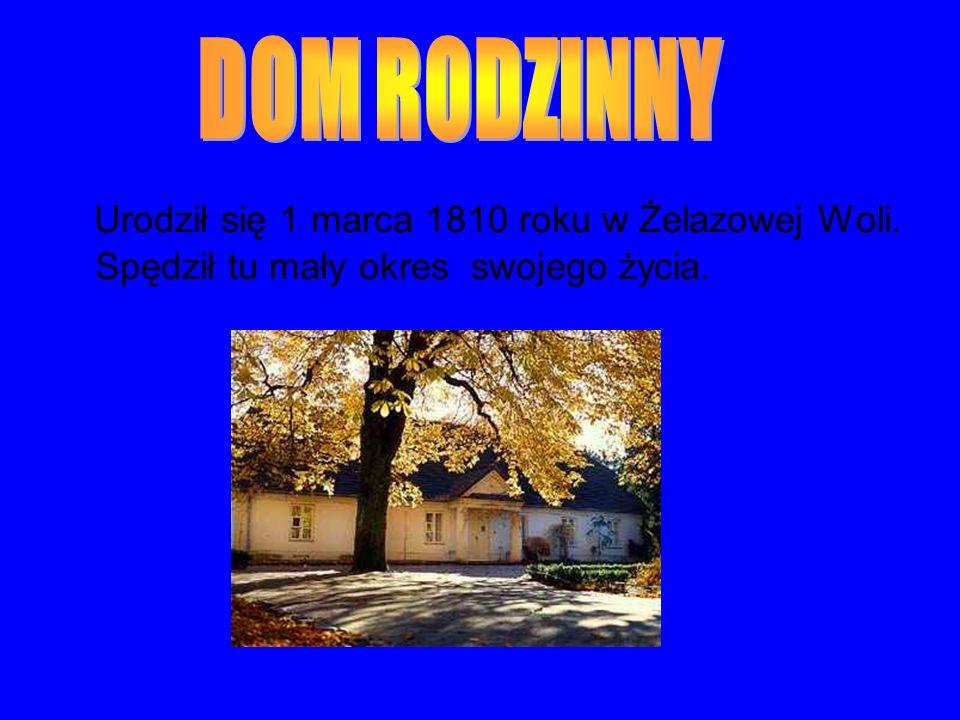 Urodził się 1 marca 1810 roku w Żelazowej Woli. Spędził tu mały okres swojego życia.