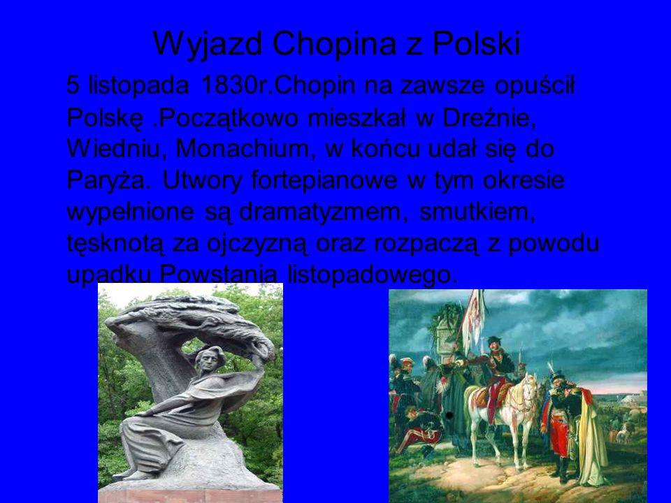 Wyjazd Chopina z Polski 5 listopada 1830r.Chopin na zawsze opuścił Polskę.Początkowo mieszkał w Dreźnie, Wiedniu, Monachium, w końcu udał się do Paryż