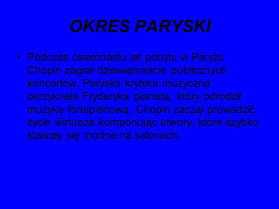 OKRES PARYSKI Podczas osiemnastu lat pobytu w Paryżu Chopin zagrał dziewiętnaście publicznych koncertów. Paryska krytyka muzyczna okrzyknęła Fryderyka