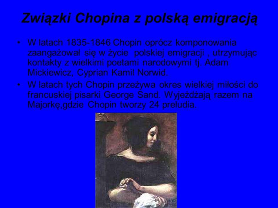 Związki Chopina z polską emigracją W latach 1835-1846 Chopin oprócz komponowania zaangażował się w życie polskiej emigracji, utrzymując kontakty z wie