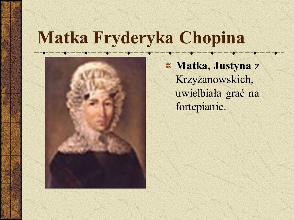 Tata Fryderyka Chopina Ojciec Mikołaj, urodzony we Francji, osiadł w Polsce na stałe już w wieku 16 lat. Był wykładowcą języka i literatury francuskie