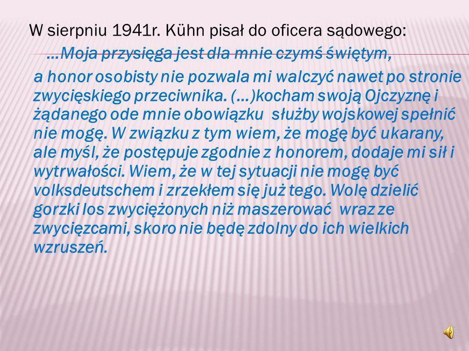 Po aresztowaniu Kühn wysyłał rozmaite pisma i podania, w których domagał się między innymi uznania go za bezpaństwowca. Podpisałem listę VD, bo nie ch