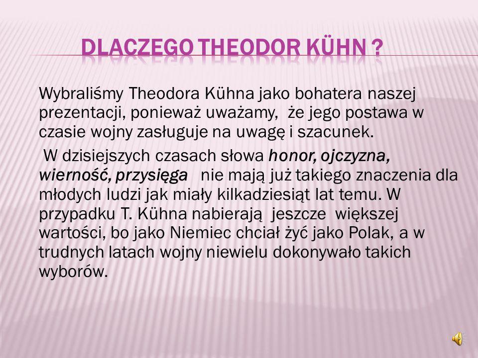 # Regina Kin- Jasińska (kuzynka): Wszyscy lubili Theodora, był bardzo wrażliwy, ale też i zasadniczy, chłodny i konkretny. Trzymał dystans ale dał się