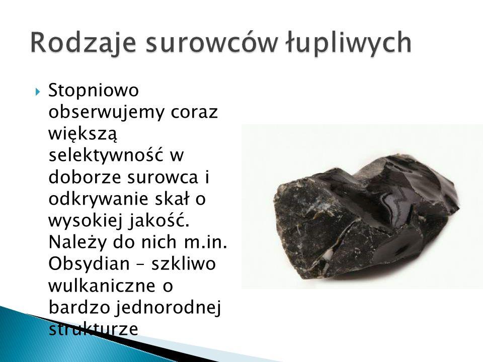 Stopniowo obserwujemy coraz większą selektywność w doborze surowca i odkrywanie skał o wysokiej jakość. Należy do nich m.in. Obsydian – szkliwo wulkan