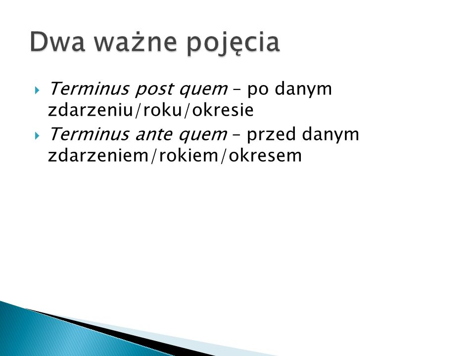 Terminus post quem – po danym zdarzeniu/roku/okresie Terminus ante quem – przed danym zdarzeniem/rokiem/okresem