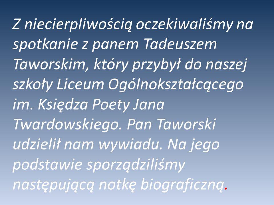 Z niecierpliwością oczekiwaliśmy na spotkanie z panem Tadeuszem Taworskim, który przybył do naszej szkoły Liceum Ogólnokształcącego im. Księdza Poety