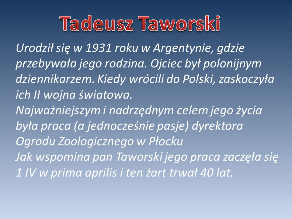 Urodził się w 1931 roku w Argentynie, gdzie przebywała jego rodzina. Ojciec był polonijnym dziennikarzem. Kiedy wrócili do Polski, zaskoczyła ich II w