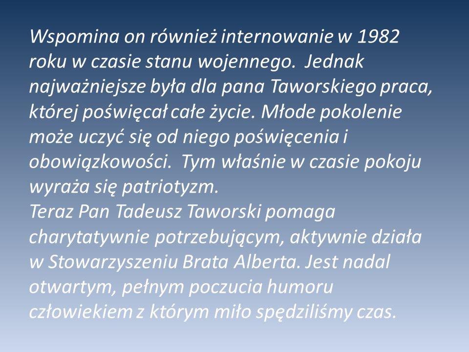 Wspomina on również internowanie w 1982 roku w czasie stanu wojennego. Jednak najważniejsze była dla pana Taworskiego praca, której poświęcał całe życ