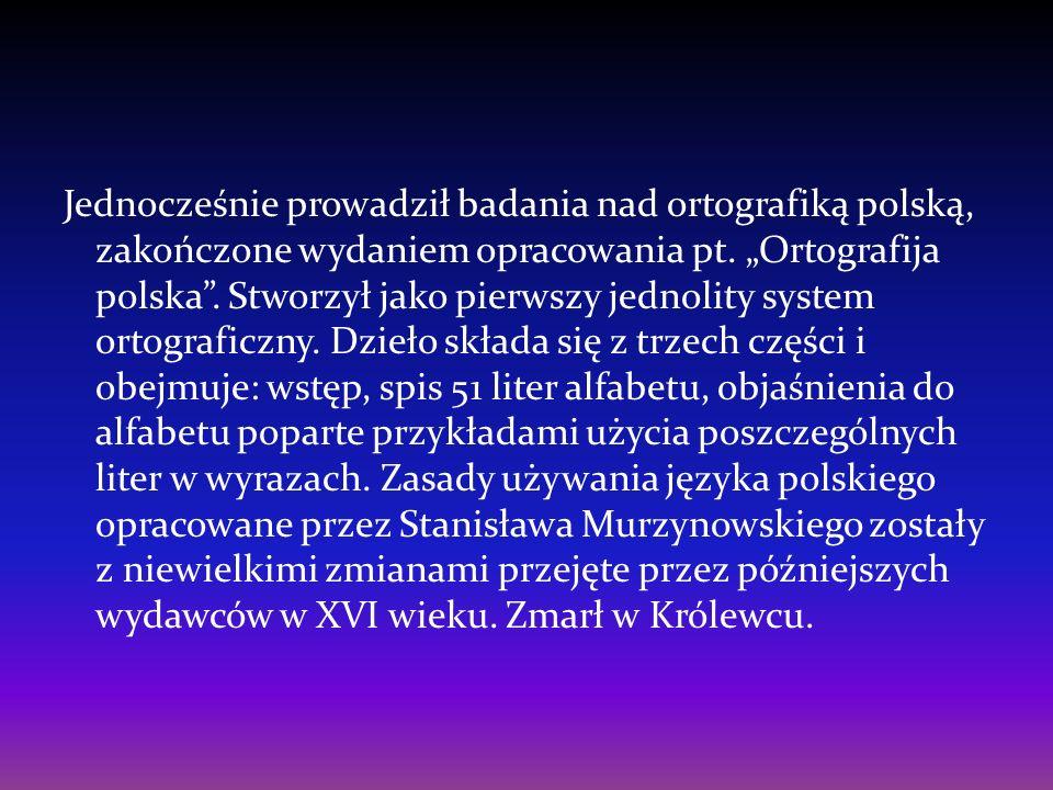 Jednocześnie prowadził badania nad ortografiką polską, zakończone wydaniem opracowania pt.