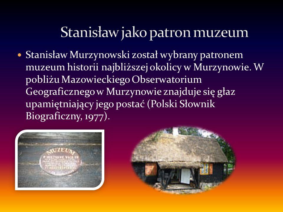 Stanisław Murzynowski został wybrany patronem muzeum historii najbliższej okolicy w Murzynowie.