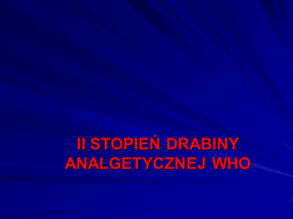 II STOPIEŃ DRABINY ANALGETYCZNEJ WHO
