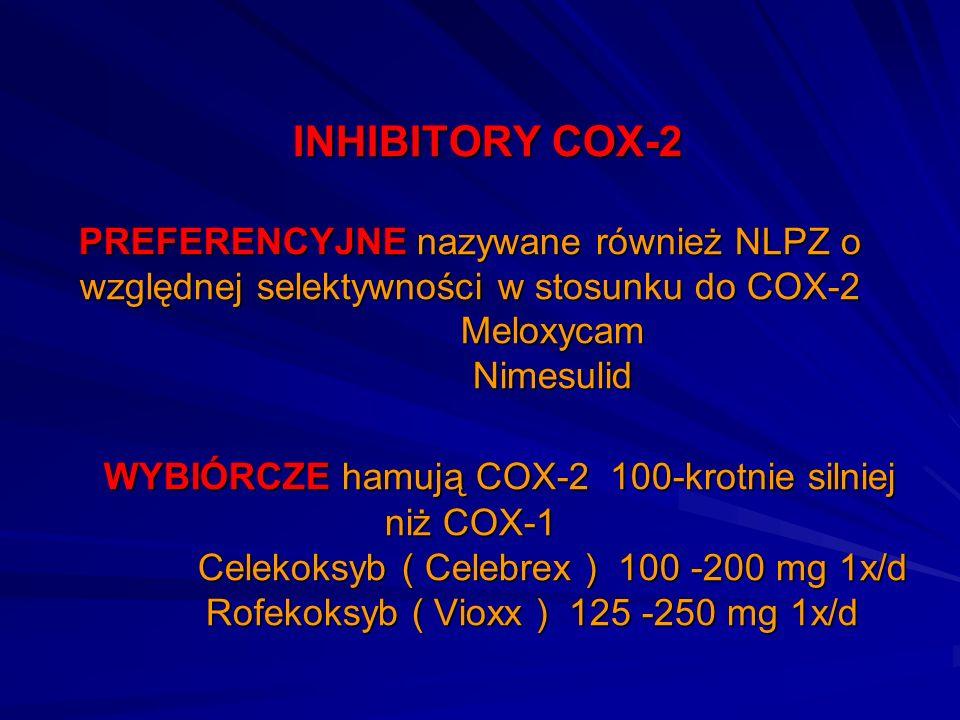 INHIBITORY COX-2 PREFERENCYJNE nazywane również NLPZ o względnej selektywności w stosunku do COX-2 Meloxycam Nimesulid WYBIÓRCZE hamują COX-2 100-krot