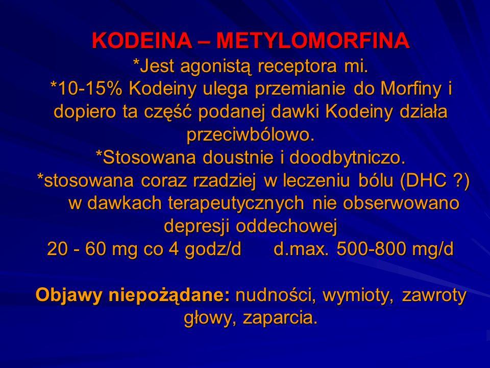 KODEINA – METYLOMORFINA *Jest agonistą receptora mi. *10-15% Kodeiny ulega przemianie do Morfiny i dopiero ta część podanej dawki Kodeiny działa przec