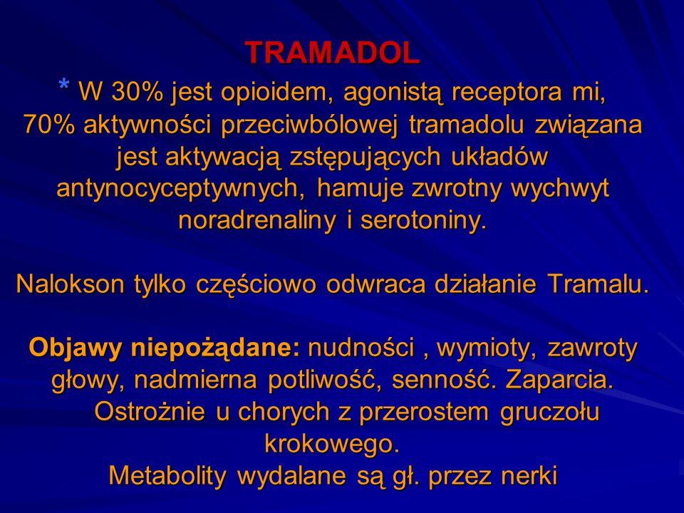 TRAMADOL * W 30% jest opioidem, agonistą receptora mi, 70% aktywności przeciwbólowej tramadolu związana jest aktywacją zstępujących układów antynocyce