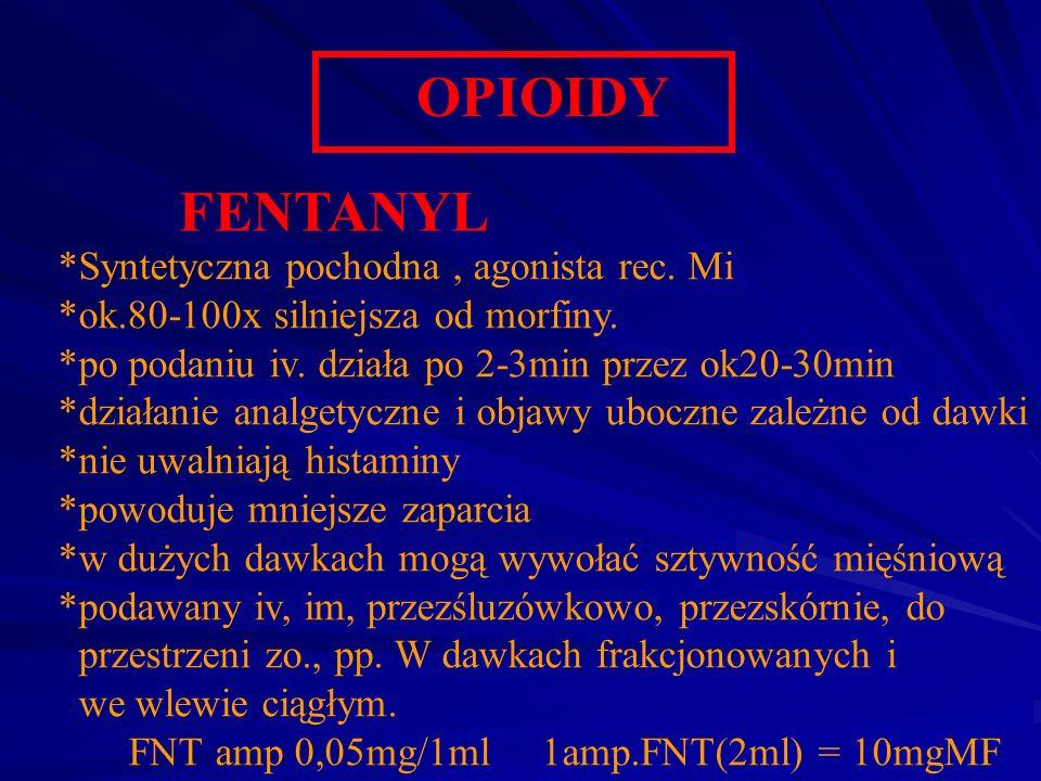 OPIOIDY FENTANYL *Syntetyczna pochodna, agonista rec. Mi *ok.80-100x silniejsza od morfiny. *po podaniu iv. działa po 2-3min przez ok20-30min *działan
