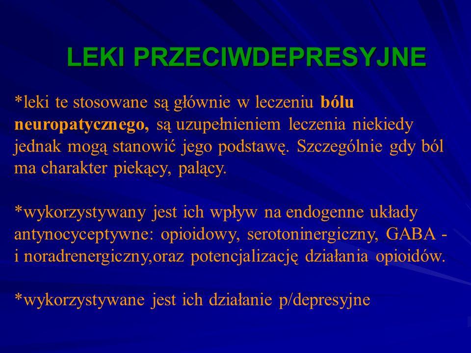 LEKI PRZECIWDEPRESYJNE LEKI PRZECIWDEPRESYJNE *leki te stosowane są głównie w leczeniu bólu neuropatycznego, są uzupełnieniem leczenia niekiedy jednak